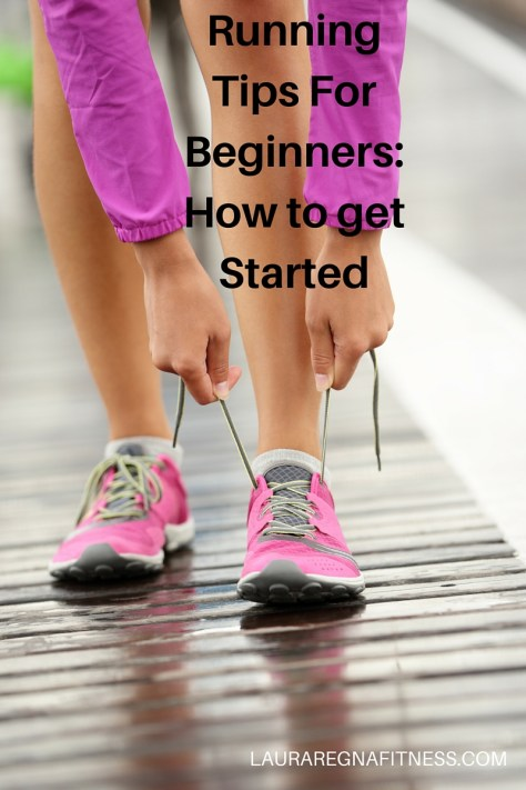 Running Tips For Beginners- How to get Started-Laura Regna Fitness