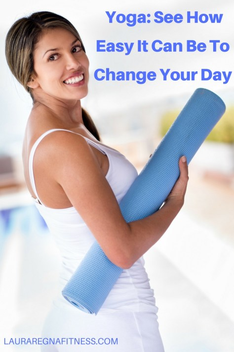 yoga-see-how-easy-it-can-be-to-change-your-day-lauraregnafitness.com