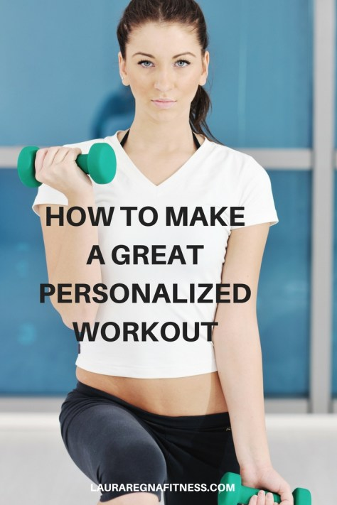 How To Make A Great Personalized Workout For Everyone -Laura Regna Fitness