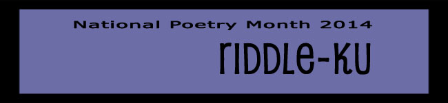 Riddle-ku (National Poetry Month 2014)