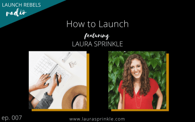 Ep. 007: Laura Sprinkle and How to Launch
