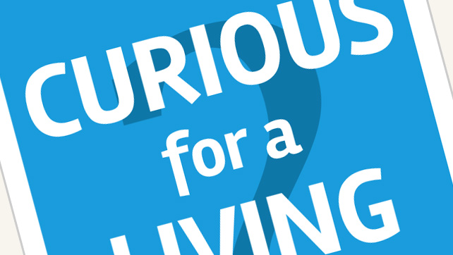Announcing Curious for a Living: A guide to doing greater work, loving up your customers, and becoming indispensable.