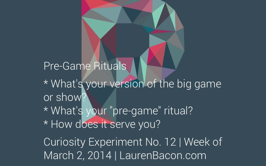 Curiosity Experiment: What's Your Pre-Game Ritual?