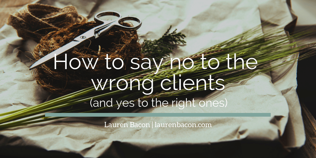 How to say no to the wrong clients (and yes to the right ones)