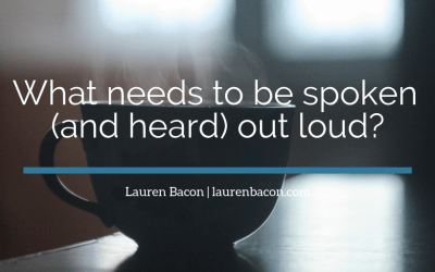 What needs to be spoken (and heard) out loud?