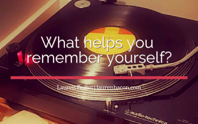 What helps you remember yourself?
