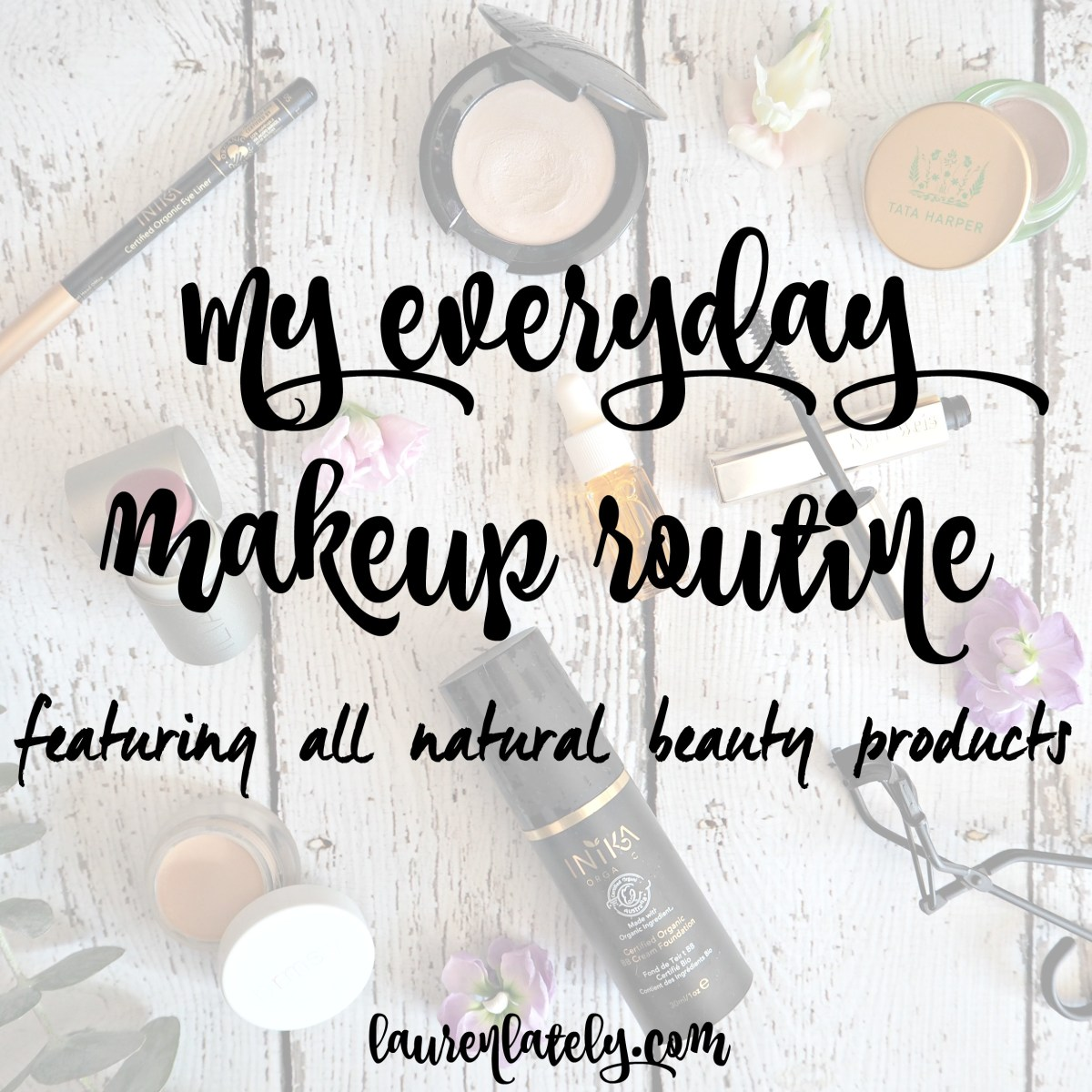 My everyday makeup routine (featuring all natural beauty products)