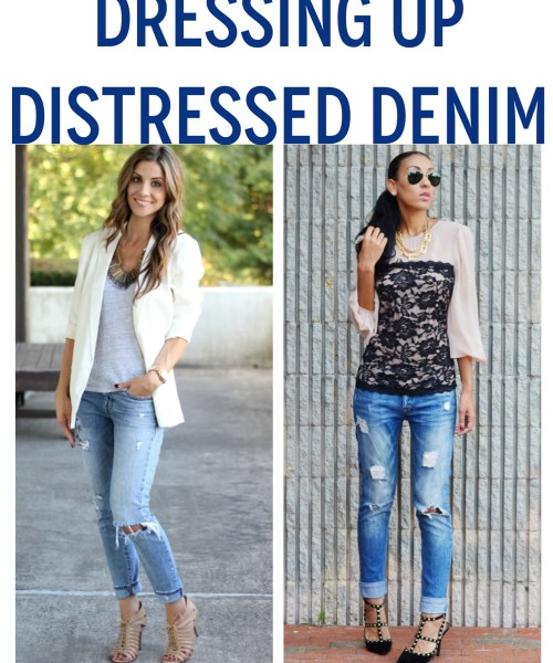 Style Infusions: Dressing Up Distressed Denim