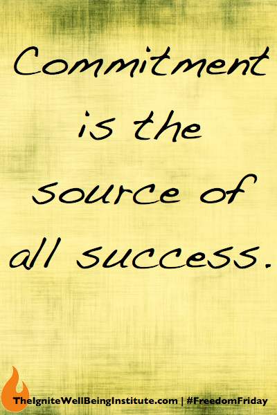 Freedom Friday: Commitment Is The Source Of All Success