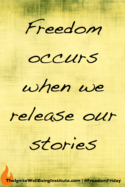 Freedom Friday: Freedom Occurs When We Release Our Stories