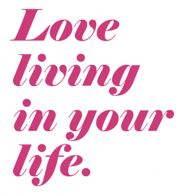 love living in your life