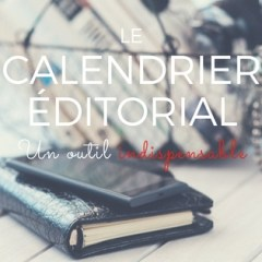 Calendrier éditorial: un outil indispensable