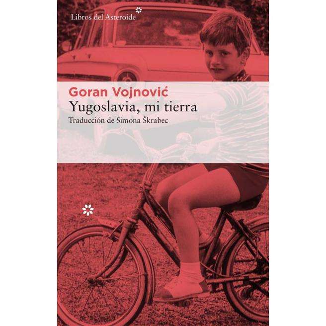 'Yugoslavia, mi tierra', de Goran Vojnović de Libros del Asteroide (21,95 euros)