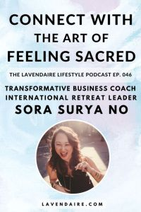 Interview with transformative business coach and international retreat leader Sora Surya No | The Lavendaire Lifestyle Podcast | sacred sisterhood | inner expansion | spirituality | divine feminine | lifestyle design | personal growth | spiritual growth | self development | female entrepreneur