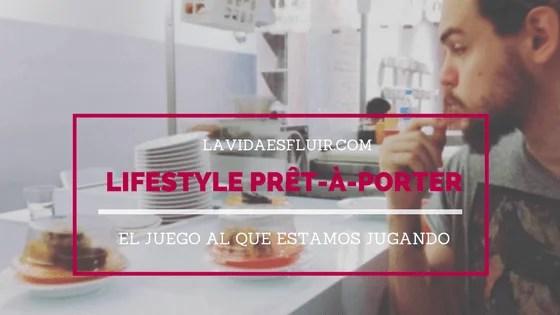 Lifestyle Prêt-à-porter - una entrada de La Vida es Fluir