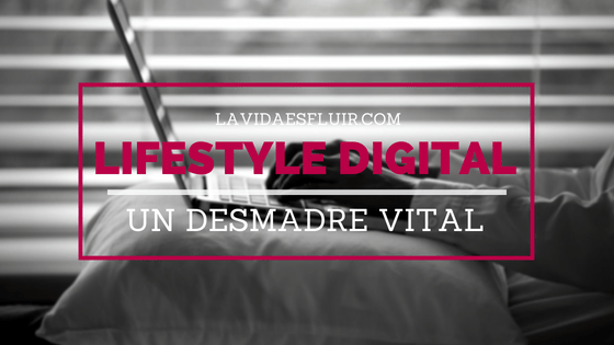 Desmadre vital del lifestyle digital
