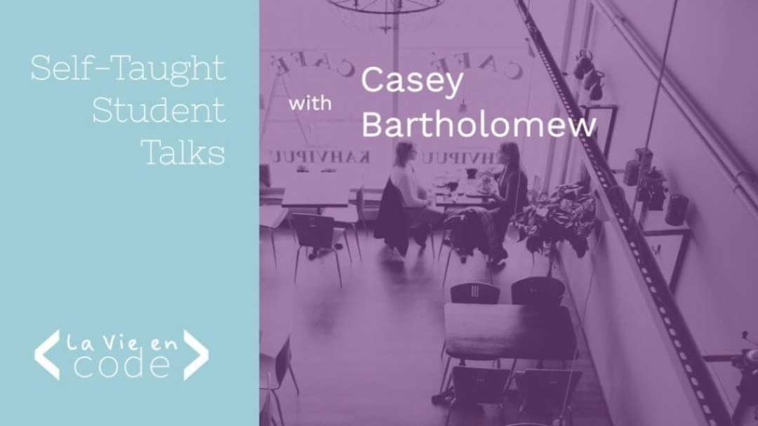Episode 003: Self-Taught Student Talks with Casey Bartholomew