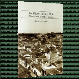 Alcalá en torno a 1950. Memorias de un niño de la época