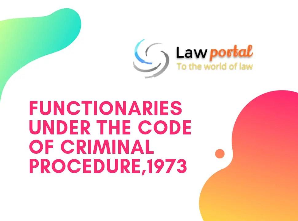 Functionaries under the Code of Criminal Procedure,1973