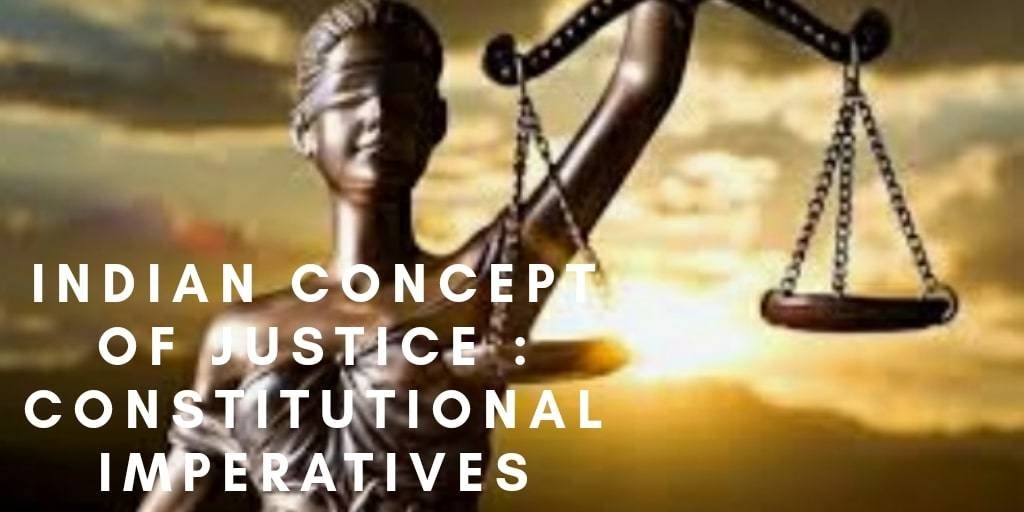 INDIAN CONCEPT OF JUSTICE: CONSTITUTIONAL IMPERATIVES