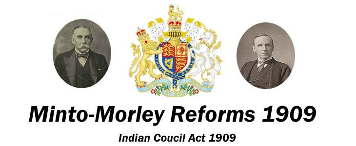 Indian Councils Act, 1909 - Morley Minto Reform