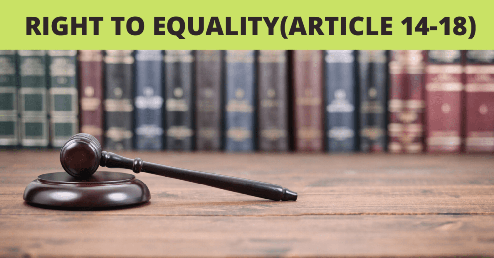 Right to Equality: Concept & Explanation (Article 14 - 18)