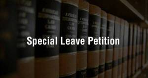 Special leave petition (SLP) - Article 136 of Indian Constitution