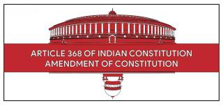 Amendment of Indian constitution under article 368
