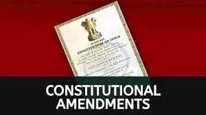 Constitutional Amendments - Procedure and Types