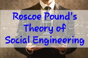Roscoe Pound's Theory of Social Engineering