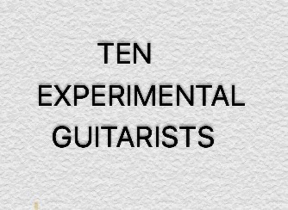 Ten Experimental Guitarists