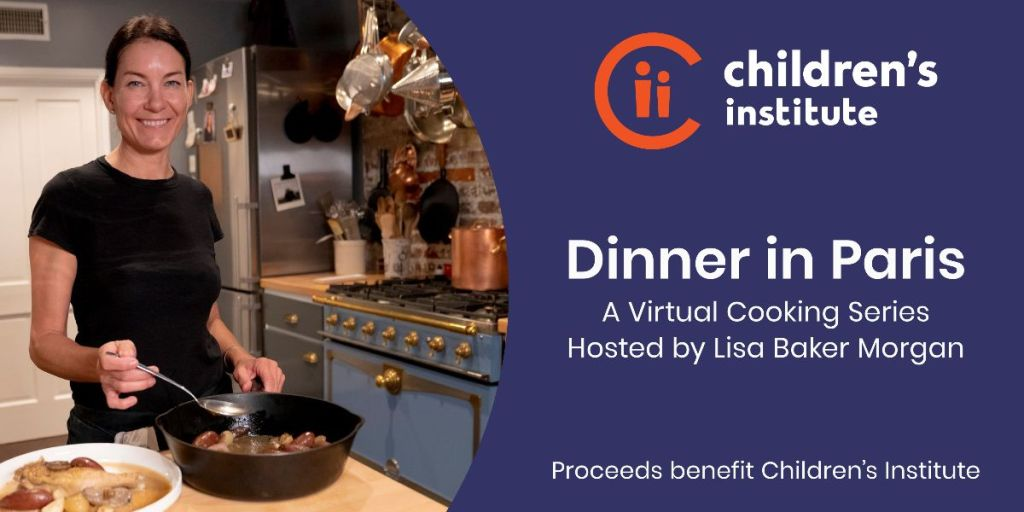 Dinner in Paris: A Virtual Cooking Series hosted by Lisa Baker Morgan to benefit Children's Institute