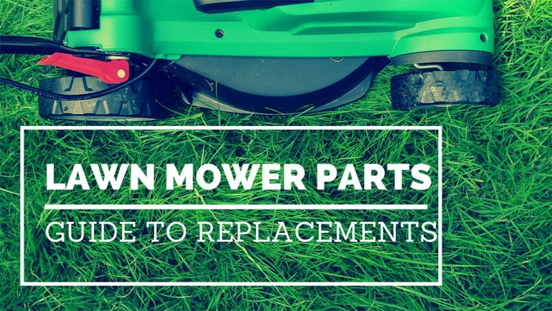 Lawn Mower Parts Guide To Replacement