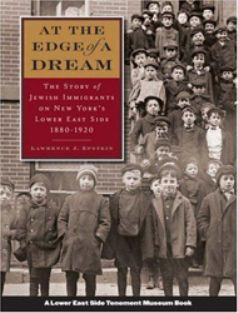 At the Edge of a Dream: The Story of Jewish Immigrants on New York's Lower East Side, 1880-1920