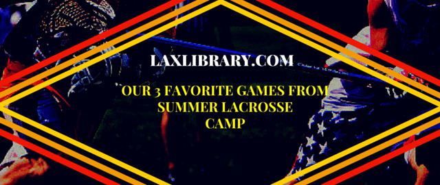 3 favorite games from summer lacrosse camp