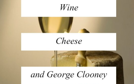 Wine, cheese and George Clooney.