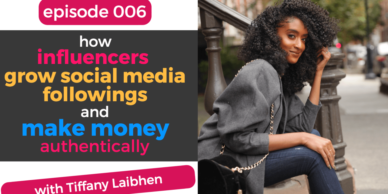 006: How Influencers Grow Social Media Followings and Make Money Authentically with Tiffany Laibhen