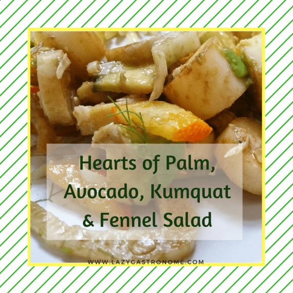 Hearts of Palm, Avocado, Kumquat and Fennel Salad - The Lazy