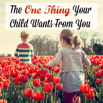 The Number ONE Thing Your Child Wants From You! Bonus: 18 ideas to give it to them