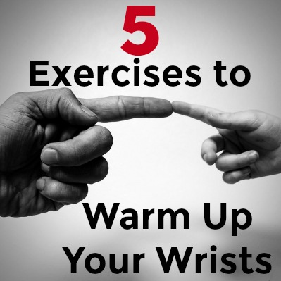 5 Exercises to Warm Up Your Wrists