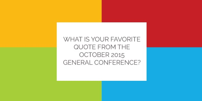 What Is Your Favorite Quote from the October 2015 General Conference?