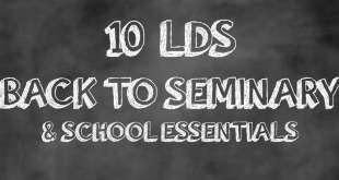 10 LDS Back to Seminary & School Essentials