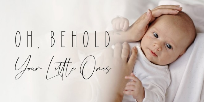 "Hear the Poignant New Song ""Oh, Behold Your Little Ones"""