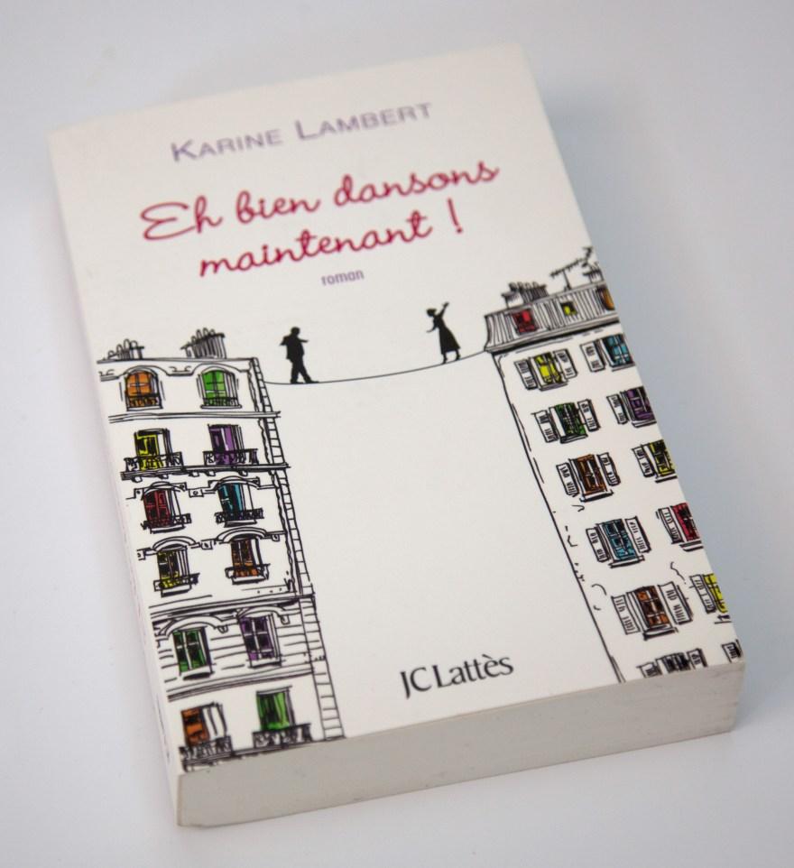 Karine Lambert - Eh bien dansons maintenant ! - JC Lattès