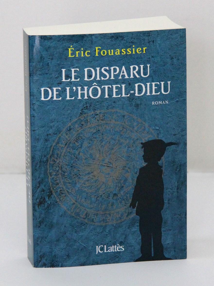 Éric Fouassier - Le disparu de l'Hôtel Dieu - JC Lattès
