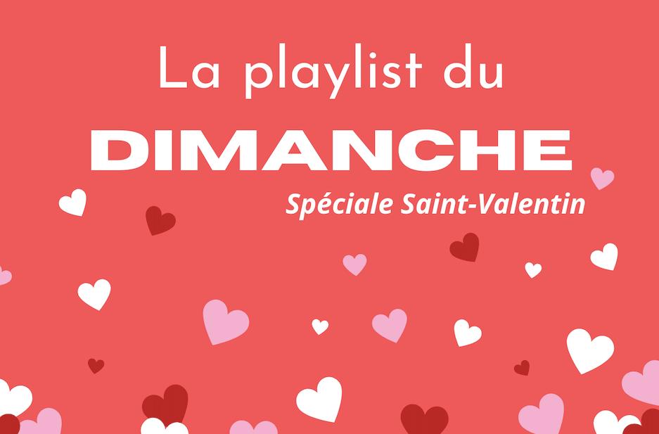 La playlist du dimanche (spéciale Saint-Valentin)