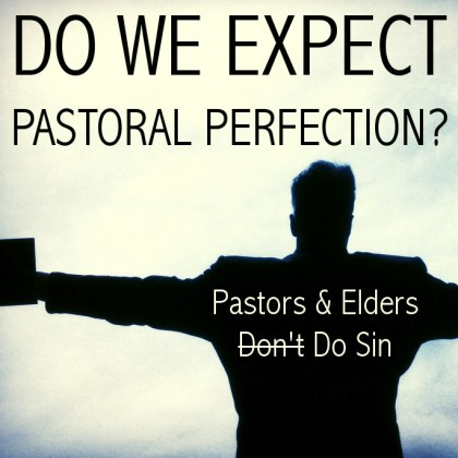 Do We Expect Pastoral Perfection?