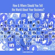 How and Where Should You Tell the World About your Business