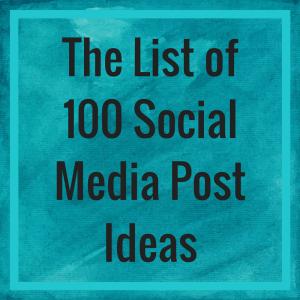 The List of 100 Social Media Post Ideas