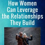 How women can leverage the relationships they build